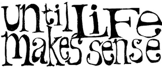 mark for UNTIL LIFE MAKES SENSE, trademark #85890830