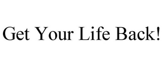 mark for GET YOUR LIFE BACK!, trademark #85891111