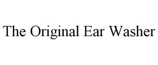 mark for THE ORIGINAL EAR WASHER, trademark #85891121