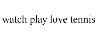 mark for WATCH PLAY LOVE TENNIS, trademark #85891133