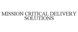 mark for MISSION CRITICAL DELIVERY SOLUTIONS, trademark #85891453