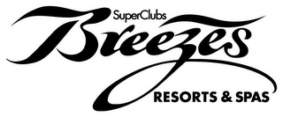 mark for SUPERCLUBS BREEZES RESORTS & SPAS, trademark #85891519