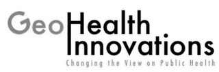 mark for GEOHEALTH INNOVATIONS CHANGING THE VIEW ON PUBLIC HEALTH, trademark #85892502