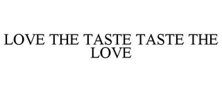 mark for LOVE THE TASTE TASTE THE LOVE, trademark #85893398