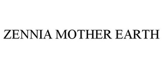 mark for ZENNIA MOTHER EARTH, trademark #85893468