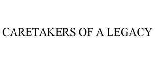 mark for CARETAKERS OF A LEGACY, trademark #85893953