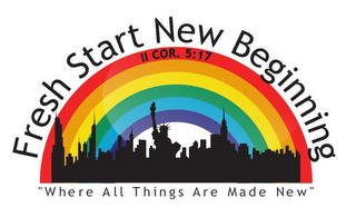 mark for FRESH START NEW BEGINNING II COR. 5:17 WHERE ALL THINGS ARE MADE NEW, trademark #85894708
