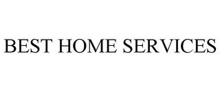 mark for BEST HOME SERVICES, trademark #85894772