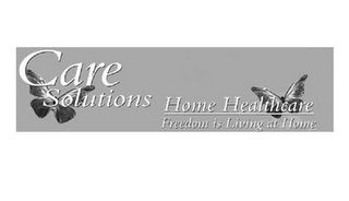 mark for CARE SOLUTIONS HOME HEALTHCARE FREEDOM IS LIVING AT HOME, trademark #85894880