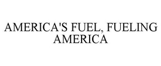 mark for AMERICA'S FUEL, FUELING AMERICA, trademark #85895212