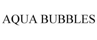 mark for AQUA BUBBLES, trademark #85895306