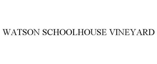 mark for WATSON SCHOOLHOUSE VINEYARD, trademark #85895883