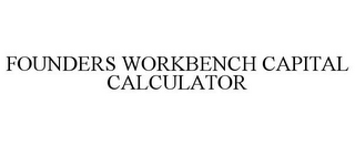 mark for FOUNDERS WORKBENCH CAPITAL CALCULATOR, trademark #85895986