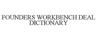 mark for FOUNDERS WORKBENCH DEAL DICTIONARY, trademark #85895987