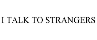 mark for I TALK TO STRANGERS, trademark #85897400