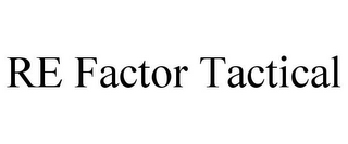 mark for RE FACTOR TACTICAL, trademark #85897516