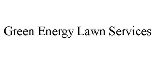 mark for GREEN ENERGY LAWN SERVICES, trademark #85897598