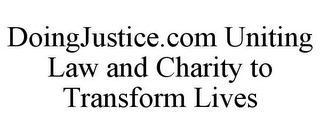 mark for DOINGJUSTICE.COM UNITING LAW AND CHARITY TO TRANSFORM LIVES, trademark #85897604