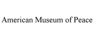 mark for AMERICAN MUSEUM OF PEACE, trademark #85898177
