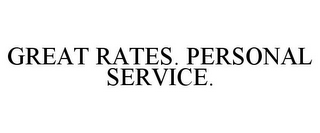 mark for GREAT RATES. PERSONAL SERVICE., trademark #85898714
