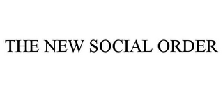 mark for THE NEW SOCIAL ORDER, trademark #85899051