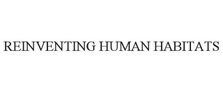 mark for REINVENTING HUMAN HABITATS, trademark #85899203