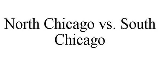 mark for NORTH CHICAGO VS. SOUTH CHICAGO, trademark #85899335