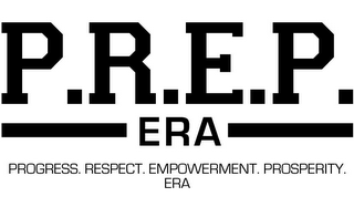 mark for P.R.E.P. PROGRESS. RESPECT. EMPOWERMENT. PROSPERITY. ERA, trademark #85899578