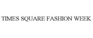 mark for TIMES SQUARE FASHION WEEK, trademark #85900990