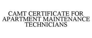 mark for CAMT CERTIFICATE FOR APARTMENT MAINTENANCE TECHNICIANS, trademark #85901680