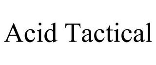 mark for ACID TACTICAL, trademark #85901716
