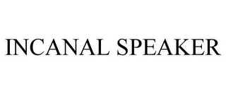 mark for INCANAL SPEAKER, trademark #85901794