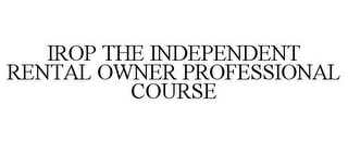 mark for IROP THE INDEPENDENT RENTAL OWNER PROFESSIONAL COURSE, trademark #85901819