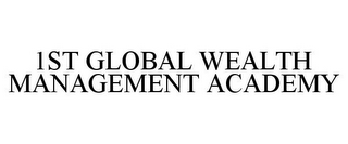 mark for 1ST GLOBAL WEALTH MANAGEMENT ACADEMY, trademark #85901849