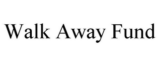 mark for WALK AWAY FUND, trademark #85901907