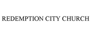 mark for REDEMPTION CITY CHURCH, trademark #85902219
