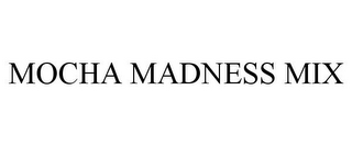 mark for MOCHA MADNESS MIX, trademark #85902278
