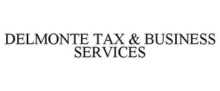 mark for DELMONTE TAX & BUSINESS SERVICES, trademark #85902341
