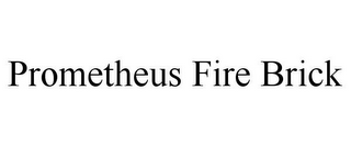 mark for PROMETHEUS FIRE BRICK, trademark #85902511