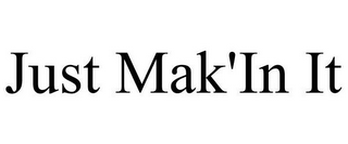 mark for JUST MAK'IN IT, trademark #85903473