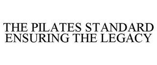mark for THE PILATES STANDARD ENSURING THE LEGACY, trademark #85903694