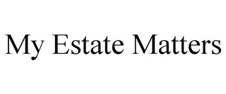 mark for MY ESTATE MATTERS, trademark #85903711