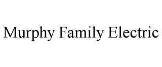 mark for MURPHY FAMILY ELECTRIC, trademark #85904035