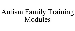 mark for AUTISM FAMILY TRAINING MODULES, trademark #85904114