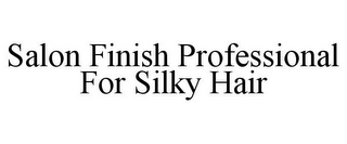 mark for SALON FINISH PROFESSIONAL FOR SILKY HAIR, trademark #85904124