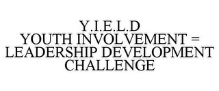 mark for Y.I.E.L.D YOUTH INVOLVEMENT = LEADERSHIP DEVELOPMENT CHALLENGE, trademark #85904230