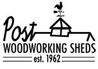 mark for POST WOODWORKING SHEDS EST. 1962, trademark #85904821