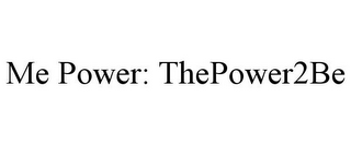 mark for ME POWER: THEPOWER2BE, trademark #85904869