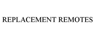 mark for REPLACEMENT REMOTES, trademark #85905179