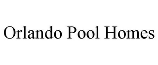 mark for ORLANDO POOL HOMES, trademark #85905210